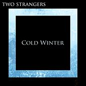 Cold Winter de Two Strangers