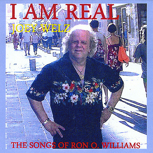 I Am Real(Joey Welz Sings The Songs Of RON O.WILLIAMS) by Joey Welz