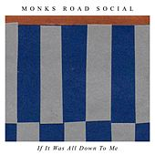 If It Was All Down to Me de Monks Road Social