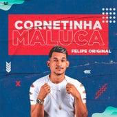 Cornetinha Maluca de Felipe Original