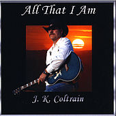 All That I Am by J. K. Coltrain