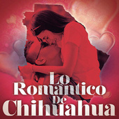 Lo Romántico De Chihuahua de Various Artists
