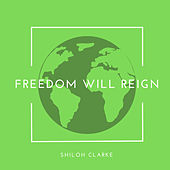 Freedom Will Reign by Shiloh Clarke