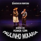 Show de Humor Com Paulinho Mixaria (Ao Vivo) de Gaúcho Da Fronteira