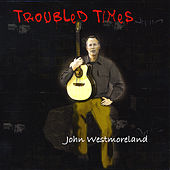 Troubled Times by John Westmoreland