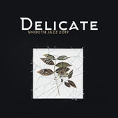 Delicate Smooth Jazz 2019: Calming Sounds, Peaceful Vibrations, Relaxing Jazz Music by The Relaxation