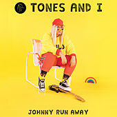Johnny Run Away by Tones and I