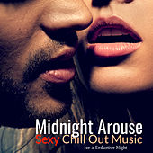 Midnight  Arouse: Sexy Chill Out Music for a Seductive Night by Various Artists