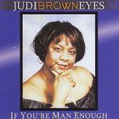 If You're Man Enough by Judi Brown Eyes