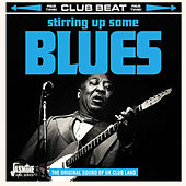 Club Beat: Stirring Up Some Blues (The Original Sound of UK Club Land) by Various Artists