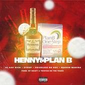 Henny & Plan B  (feat. Syrup, Priceless Da Roc & Heaven Marina) von DJ Kay Rich