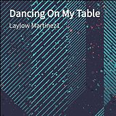 Dancing On My Table von Laylow Martinez1
