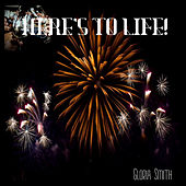 Here's to Life by Gloria Smith