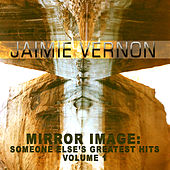 Mirror Image: Someone Else's Greatest Hits, Vol. 1 by Jaimie Vernon