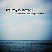 Beneath The Deep Blue Sea by Life Is My Soundtrack