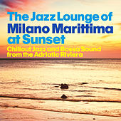 The Jazz Lounge of Milano Marittima at Sunset (Chillout Jazz and Bossa Sound from the Adriatic Riviera) de Various Artists