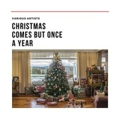 Christmas Comes but Once a Year von Various Artists