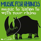 Music for Rhinos (Music to Listen to with Your Rhino) di Various Artists