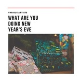 What Are You Doing New Year's Eve de Various Artists