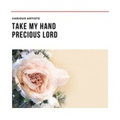 Take My Hand Precious Lord de Various Artists