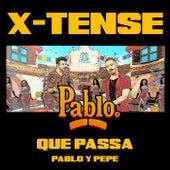 Que Passa (Pablo y Pepe) by X-Tense