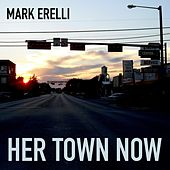 Her Town Now by Mark Erelli
