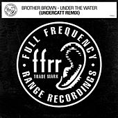 Under The Water (Undercatt Remix) by Brother Brown