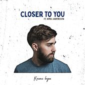 Closer to You by Rasmus Hagen