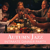 Autumn Jazz Intimate Dinner Party vol. 1 by Various Artists