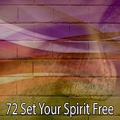 72 Set Your Spirit Free von Lullabies for Deep Meditation