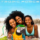 Jamaica Me Happy von Tropic Force
