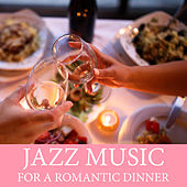 Jazz Music For A Romantic Dinner by Various Artists