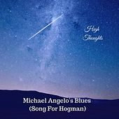Michael Angelo's Blues (Song for Hogman) by High Thoughts