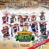 Pasado, Presente Y Futuro, Vol. 1 Pasado by Autentico Paraiso De Durango