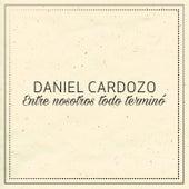 Entre Nosotros Todo Termino de Daniel Cardozo