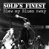 Blew my Blues Away by Sold's Finest