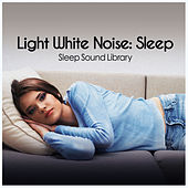Light White Noise: Sleep by Sleep Sound Library