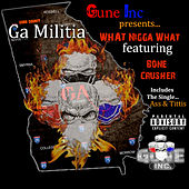 What Nigga What by GA Militia