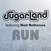 Run (Sugarland Version) by Sugarland