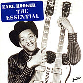 The Essential Earl Hooker by Earl Hooker