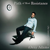 Path Of Most Resistance by Orny Adams