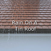 Rain On A Tin Roof by Rain Sounds