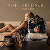 No Puedo Fingir by Ovy On The Drums