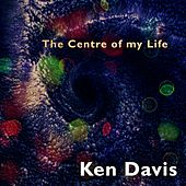 The Centre of My Life (feat. Alexis Lukins) by Ken Davis