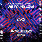 We Found Love (Sidney Samson Remix) by Sultan + Shepard