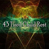 43 Tired Child Rest by Serenity Spa: Music Relaxation