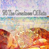 26 The Greatness of Rain by Rain Sounds and White Noise