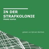 Franz Kafka: In der Strafkolonie von Ephraim Berthold