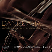 Daniel Asia: String Quartets Nos. 1, 2 and 3 by Various Artists
