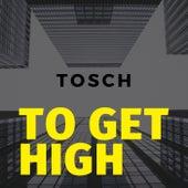 To Get High de Tosch